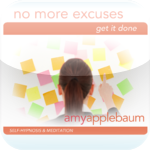No More Excuses - Get It Done (Self-Hypnosis by Amy Applebaum)